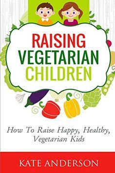 Raising Vegetarian Children: How To Raise Happy, Healthy, Vegetarian Kids by Kate Anderson https://www.amazon.ca/dp/1517723752/ref=cm_sw_r_pi_dp_rvAaxb8NZRQAR