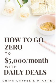 How to Go Zero to $5,000 per Month with Daily Deals