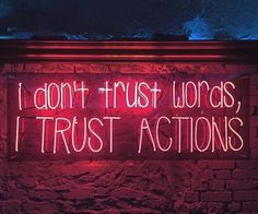 'Don't trust words, trust actions' Neon