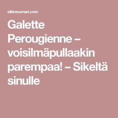 Galette Perougienne – voisilmäpullaakin parempaa! – Sikeltä sinulle Namaste