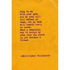 sing to me with your eyes... By Christopher Poindexter