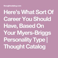 Here's What Sort Of Career You Should Have, Based On Your Myers-Briggs Personality Type Personality Psychology, Infp Personality, Personality Profile, Myers Briggs Infj, Myer Briggs, Myers Briggs Personalities, 16 Personalities, Thought Catalog, Taurus