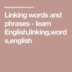 Linking words and phrases - learn English,linking,words,english