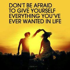 Don't be afraid to give yourself everything you've ever wanted in life. xx