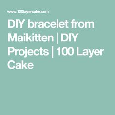 DIY bracelet from Maikitten   DIY Projects   100 Layer Cake