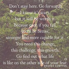 Go forward. Go find out what life is like on the other side of fear. Wisdom Quotes, Words Quotes, Wise Words, Quotes To Live By, Me Quotes, Motivational Quotes, Inspirational Quotes, Sayings, Magic Quotes