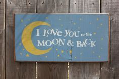 I love you to the moon and back sign made by The Primitive Shed, St. Catharines