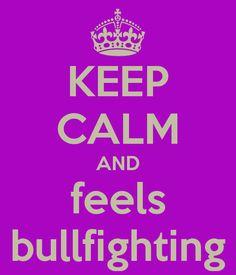 keep calm and feels bullfighting