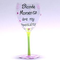 """""""Blonde Moments..."""" Wine Glass by Tumbleweed Pottery. $16.95. """"Blonde moments are my specialty."""". Enjoy your favorite reds and whites in Tumbleweed's Humorous Wine Glasses!"""