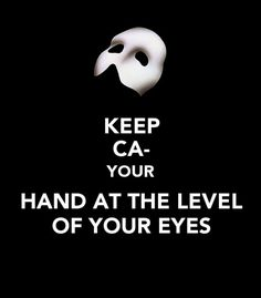 Always keep your hand at the level of your eyes. -- Musicals, Phantom of the Opera, funny meme, keep calm