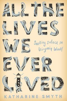 "Read ""All the Lives We Ever Lived Seeking Solace in Virginia Woolf"" by Katharine Smyth available from Rakuten Kobo. A wise, lyrical memoir about the power of literature to help us read our own lives—and see clearly the people we love mo. Book Cover Design, Book Design, Michael Morris, Books To Read, My Books, Good New Books, Best Book Covers, Nonfiction Books, Book Publishing"