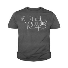 BUT DID YOU DIE TSHIRT HEARTBEAT NURSE MENS WOMENS FUNNY TEE #gift #ideas #Popular #Everything #Videos #Shop #Animals #pets #Architecture #Art #Cars #motorcycles #Celebrities #DIY #crafts #Design #Education #Entertainment #Food #drink #Gardening #Geek #Hair #beauty #Health #fitness #History #Holidays #events #Home decor #Humor #Illustrations #posters #Kids #parenting #Men #Outdoors #Photography #Products #Quotes #Science #nature #Sports #Tattoos #Technology #Travel #Weddings #Women