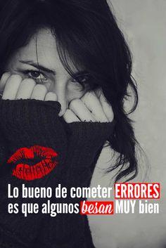 #Frases Lo bueno de cometer #errores es que algunos #besan muy bien...
