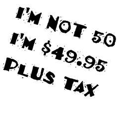 I'm not 50, I'm 49.95 + tax