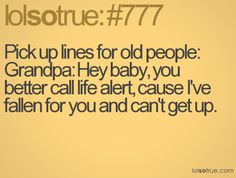 witty quotes - Google Search. Pick up lines for old people