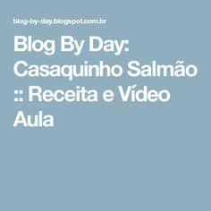 Blog By Day: Casaquinho Salmão :: Receita e Vídeo Aula