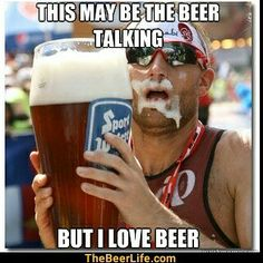This may be the beer talking.but I love beer! Beer Memes, Beer Quotes, Beer Humor, Cooking With Beer, Alcohol Humor, Funny Alcohol, Alcohol Quotes, Beer Snob, Drinking Quotes