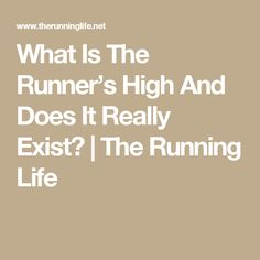 What Is The Runner's High And Does It Really Exist? | The Running Life