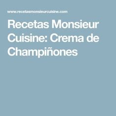 Recetas Monsieur Cuisine: Crema de Champiñones Recetas Monsieur Cuisine Plus, Quiche, Cooking, Food, Base, Portuguese Recipes, Child Fashion, Gingham Quilt, Meals