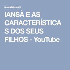IANSÃ E AS CARACTERÍSTICAS DOS SEUS FILHOS - YouTube