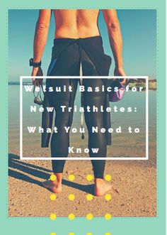 Wetsuit Basics for New Triathletes: What You Need to Know -