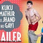 Official Trailer of 'Kuku Mathur Ki Jhand Ho Gayi'