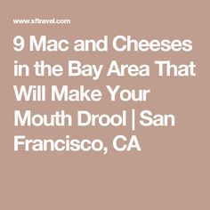 9 Mac and Cheeses in the Bay Area That Will Make Your Mouth Drool | San Francisco, CA