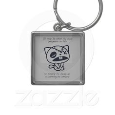 It may be that my sole purpose in life is simply to serve as a warning to others. Keychain
