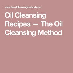 Oil Cleansing Recipes — The Oil Cleansing Method