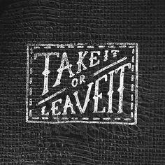 Take it or leave it! By @nevesman #handmadefont