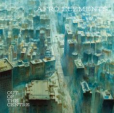 Afro Elements - Out of the Centre (2014)