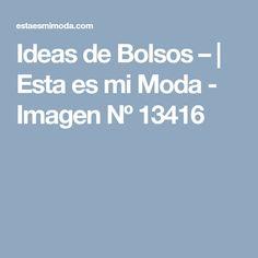 Ideas de Bolsos – | Esta es mi Moda - Imagen Nº 13416 Ideas, Handbags, Thoughts