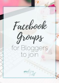 Facebook Groups for Bloggers to Join | Social Media Help | Madison-fichtl.com