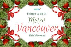 Things to do in Vancouver This Weekend: Friday, December 8, 2017; Saturday, December 9, 2017; Sunday, December 10, 2017 events and activities around Metro Vancouver