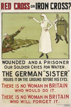 "Red cross or iron cross? Wounded and a prisoner, our soldier cries for water. The German ""sister"" pours it on the ground before his eyes. There is no woman in Britain who would do it. There is no woman in Britain who will forget it"