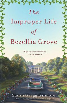 The Improper Life of Bezellia Grove by Susan Gregg Gilmore--Finished in April