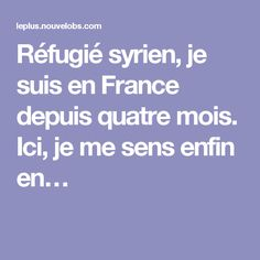 Réfugié syrien, je suis en France depuis quatre mois. Ici, je me sens enfin en…