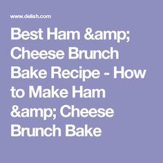 Best Ham & Cheese Brunch Bake Recipe - How to Make Ham & Cheese Brunch Bake