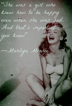 """""""She was a girl who knew how to be happy even when she was sad."""" - Marilyn Monroe Quote by rosalinda (Step Quotes Sad) Lyric Quotes, Me Quotes, Funny Quotes, Great Quotes, Quotes To Live By, Inspirational Quotes, Beautiful Words, Marilyn Monroe Quotes, Marilyn Monroe Bedroom"""