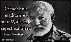 Człowiek nie mądrzeje na starość... #HemingwayErnest, #Mądrośćiwiedza, #Starość