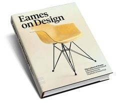 Eames on Design: The Collected Words. Edited by Daniel Ostroff. Published by Charlotte and Peter Fiell.