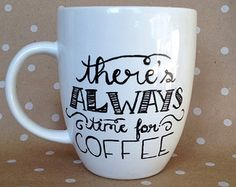There's always time for coffee hand painted mug