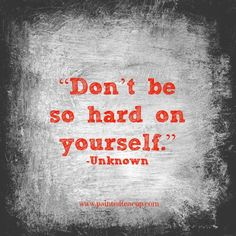 """""""Don't be so hard on yourself."""" -Unknown www.paintedteacup.com"""