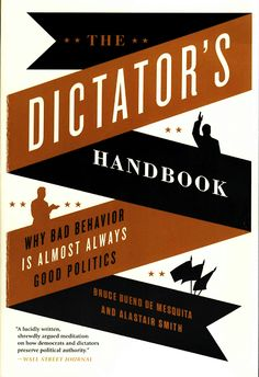 The Dictator's Handbook: Why Bad Behavior is Almost Always Good Politics Bruce Bueno de Mesquita (Author), Alastair Smith (Author) Book List Must Read, Book Lists, Books To Read, D Book, Book Show, Political System, Political Science, Comparative Politics, Lacuna