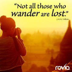"""""""Not all those who wander are lost."""" J.R.R. Tolkien  Book the best travel deals here: www.Rovia.com  ~Travel on! #booked #rovia #travel"""