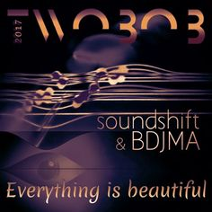Everything Is Beautiful - Soundshift Feat BDJMA - Divine Twobob Mix by Twoвoв on SoundCloud