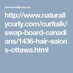 http://www.naturallycurly.com/curltalk/swap-board-canadians/1436-hair-salons-ottawa.html