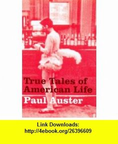 True Tales of American Life (9780571214631) Paul Auster , ISBN-10: 0571214630  , ISBN-13: 978-0571214631 ,  , tutorials , pdf , ebook , torrent , downloads , rapidshare , filesonic , hotfile , megaupload , fileserve