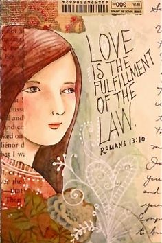 Love does no harm to a neighbor. Therefore love is the fulfillment of the law. Romans 13:10 illustration by peggy aplSEEDS