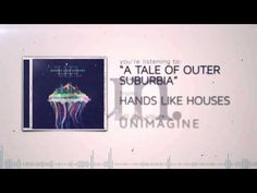 MY TOP FAVORITE OFF UNIMAGINE! Hands Like Houses - A Tale of Outer Suburbia